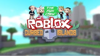 The FGN Crew Plays: ROBLOX - Cursed Islands