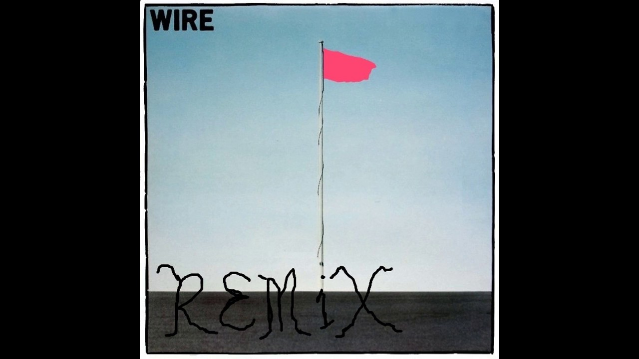 WIRE PINK FLAG COVER REMIX colin newman robert gotobed PUNK ROCK ...