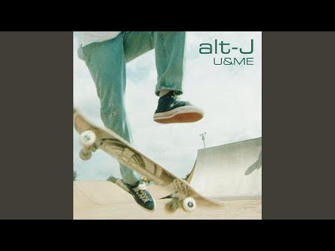Alt-J - U & ME