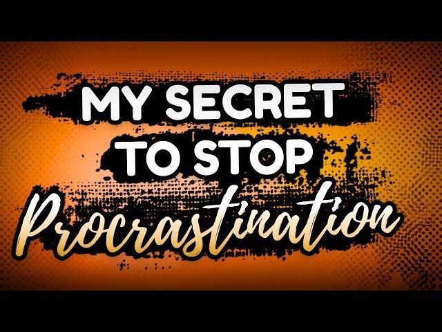 My Secret Strategy To Stop Procrastinating