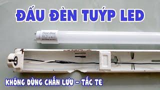 Cách Đấu Mạch Đèn Tuýp Led Và Sử Dụng Máng Đèn Huỳnh Quang Để Lắp Bóng Led