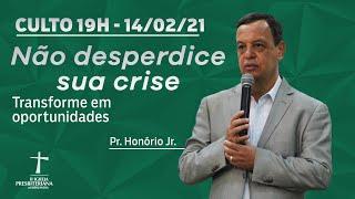 Culto de Celebração - 14/02/2021 - 19h - Pr. Honório Jr. - Não desperdice sua crise