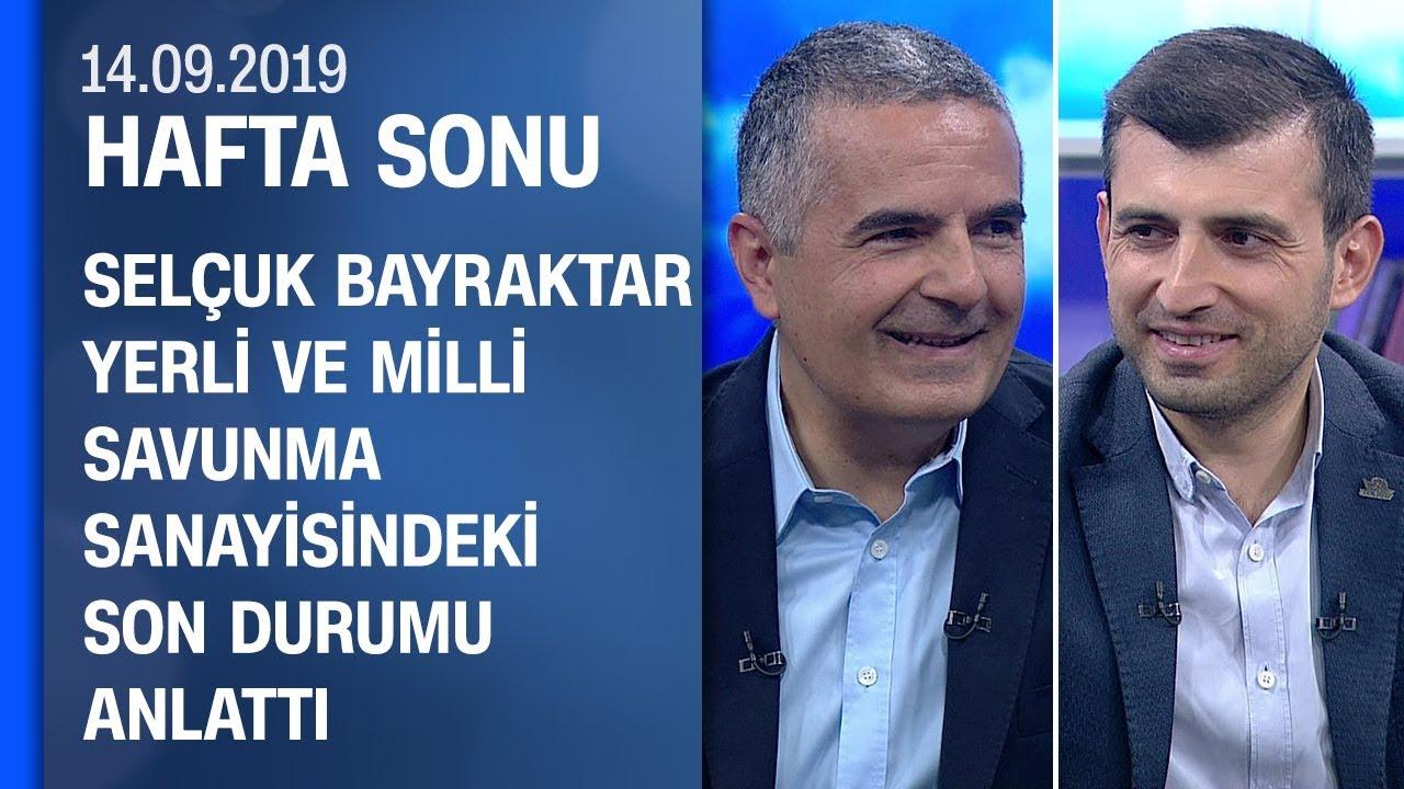Selçuk Bayraktar yerli ve milli teknolojideki son durumu anlattı - Hafta Sonu 14.09.2019