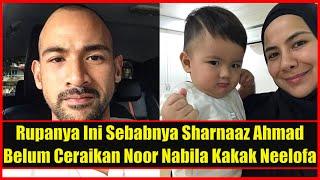 Rupanya Ini Sebabnya Sharnaaz Ahmad Belum Ceraikan Noor Nabila Kakak Neelofa