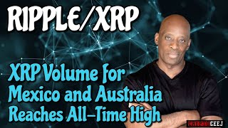 Ripple/XRP Ripple: XRP volume for Mexico and Australia reaches all-time high