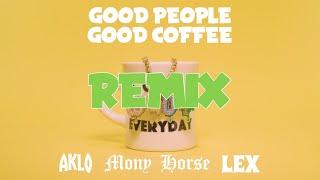 GOOD PEOPLE GOOD COFFEE (Remix) feat. AKLO, MonyHorse, LEX thumbnail