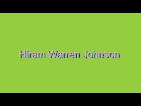 How to Pronounce Hiram Warren Johnson