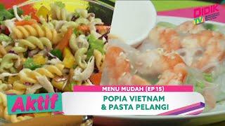 Aktif (2021) | Menu Mudah (Ep 15) – Popia Vietnam & Pasta Pelangi