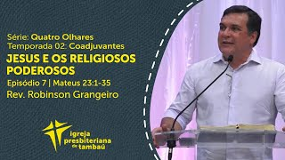 Jesus e os religiosos poderosos - Mt 23:1-35 | Robinson Grangeiro | IPTambaú | 27/09/2020
