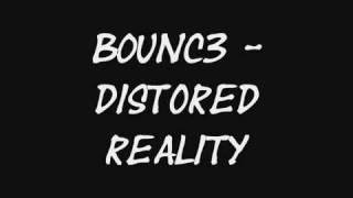 B0UNC3 - Distorted Reality