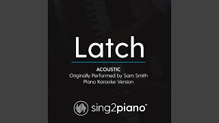 Latch (Acoustic) (Originally Performed By Sam Smith) (Piano Karaoke Version)