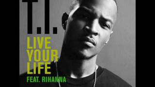 T.I.  feat. Rihanna - Live Your Life (Dance Remix)