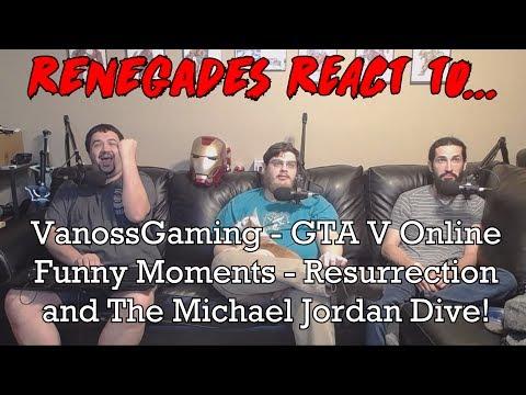 Renegades React to... VanossGaming - GTA 5 Online - Resurrection and The Michael Jordan Dive!