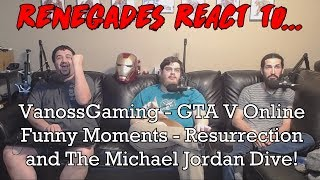 Renegades React to... VanossGaming - GTA 5 Online - Resurrection and The Michael Jordan Dive!