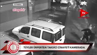 İstanbul'da tüyler ürperten taksici cinayeti kamerada.