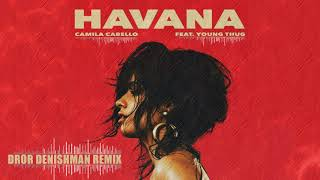 Camila Cabello  ft. Young Thug - Havana (Dror Denishman Remix