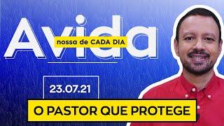O PASTOR QUE PROTEGE / A Vida Nossa de Cada Dia - 23/07/21