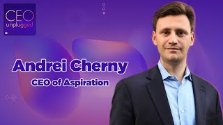 Andrei Cherny of Aspiration | CEO Unplugged