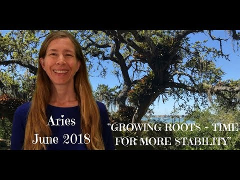 Aries June 2018 ~ GROWING ROOTS - TIME FOR MORE STABILITY ~ Astrology/Horoscope
