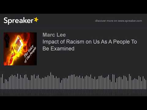 Impact of Racism on Us As A People To Be Examined (part 7 of 9)