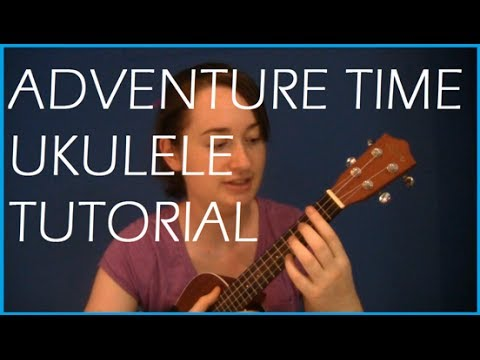 Adventure Time Theme Ukulele Tutorial Youtube