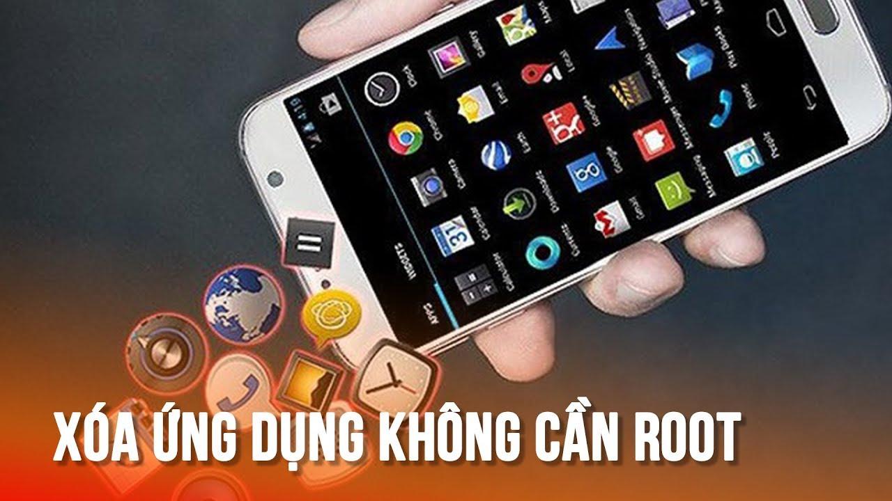 Xóa ứng dụng mặc định Android không cần ROOT-Remove default app (no ROOT)-easier than ever!