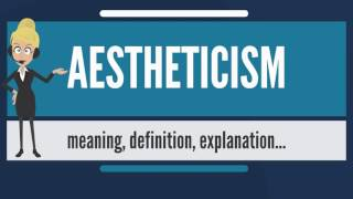 What is AESTHETICISM? What does AESTHETICISM mean? AESTHETICISM meaning, definition & explanation