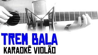 Baixar Trem-Bala - Ana Vilela - Karaokê Violão