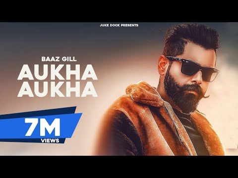 Aukha Aukha ( Full Song ) Baaz Gill | San B | Juke Dock | Latest Punjabi Song 2019 |