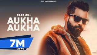 Aukha Aukha (Official Video) Baaz Gill | San B | Latest Punjabi Song 2019 | Juke Dock