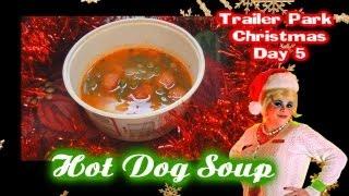 Hot Dog Soup : Day 5 Trailer Park Christmas