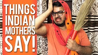 Things Indian Mothers say | Mother's Day Special