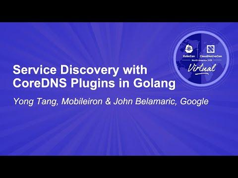 Service Discovery with CoreDNS Plugins in Golang - Yong Tang, Mobileiron & John Belamaric, Google