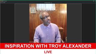 INSPIRATION WITH TROY ALEXANDER 4 30 2020   30 April 2020   07 00 04 PM