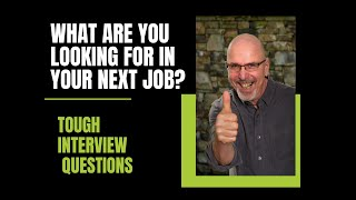 Tough Interview Questions: What Are You Looking for In Your Next Job?
