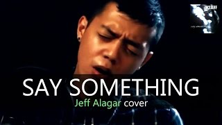 Jeff Alagar - Say Something (IN2Jeff Cover)