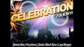 CELEBRATION RIDDIM MIX FT. DEVA BRATT, BLAK RYNO, KONSHENS, SIZZLA, BEENIE & MORE {DJ SUPARIFIC}