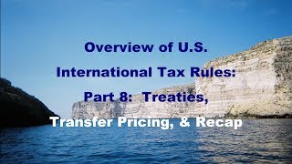 Overview, Part 8:  Tax Treaties, Transfer Pricing, Recap of International Tax Rules