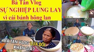 Bà Tân Vlog bị lộ tẩy việc làm bánh dở ẹt