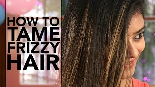 How to Tame Frizzy Hair | Tame Frizzy Hair At Home | Get Rid Of Frizzy & Wavy Hair | Foxy Makeup