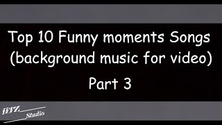 Top 10 Funny moments Songs (Background music for video) Part 3