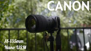 THIS LENS SHOCKED ME Canon 18-135mm NANO USM IS