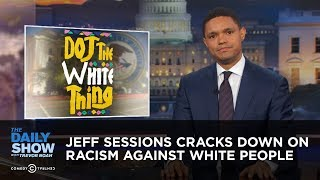 Jeff Sessions Cracks Down on Racism Against White People: The Daily Show Free HD Video