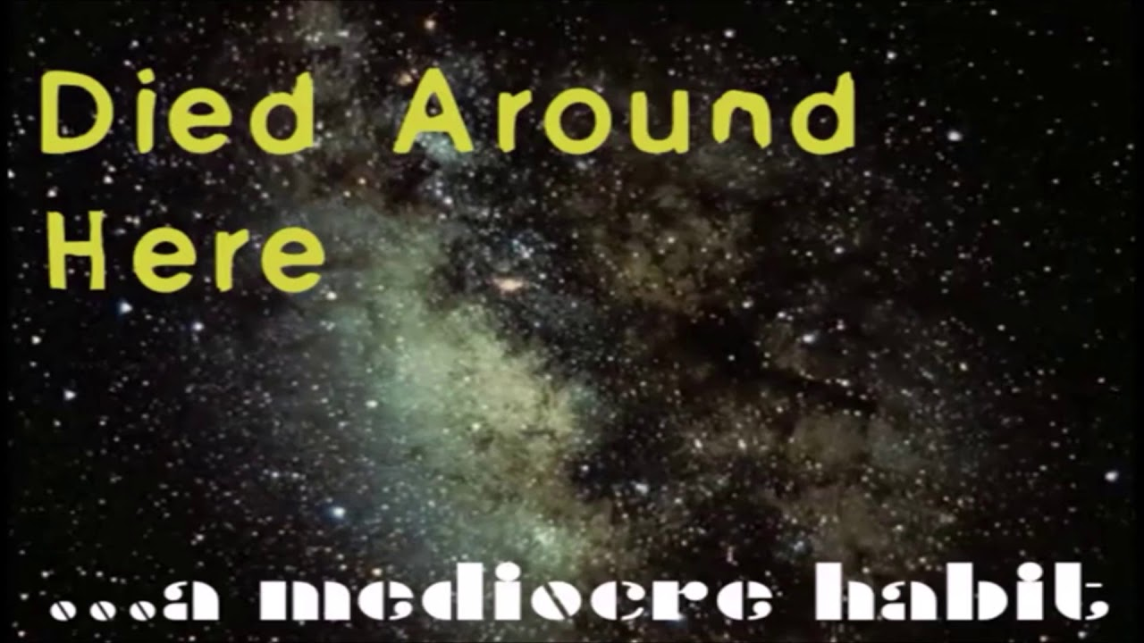 "...a mediocre habit - ""Died Around Here"" - Music Video [Audio]"