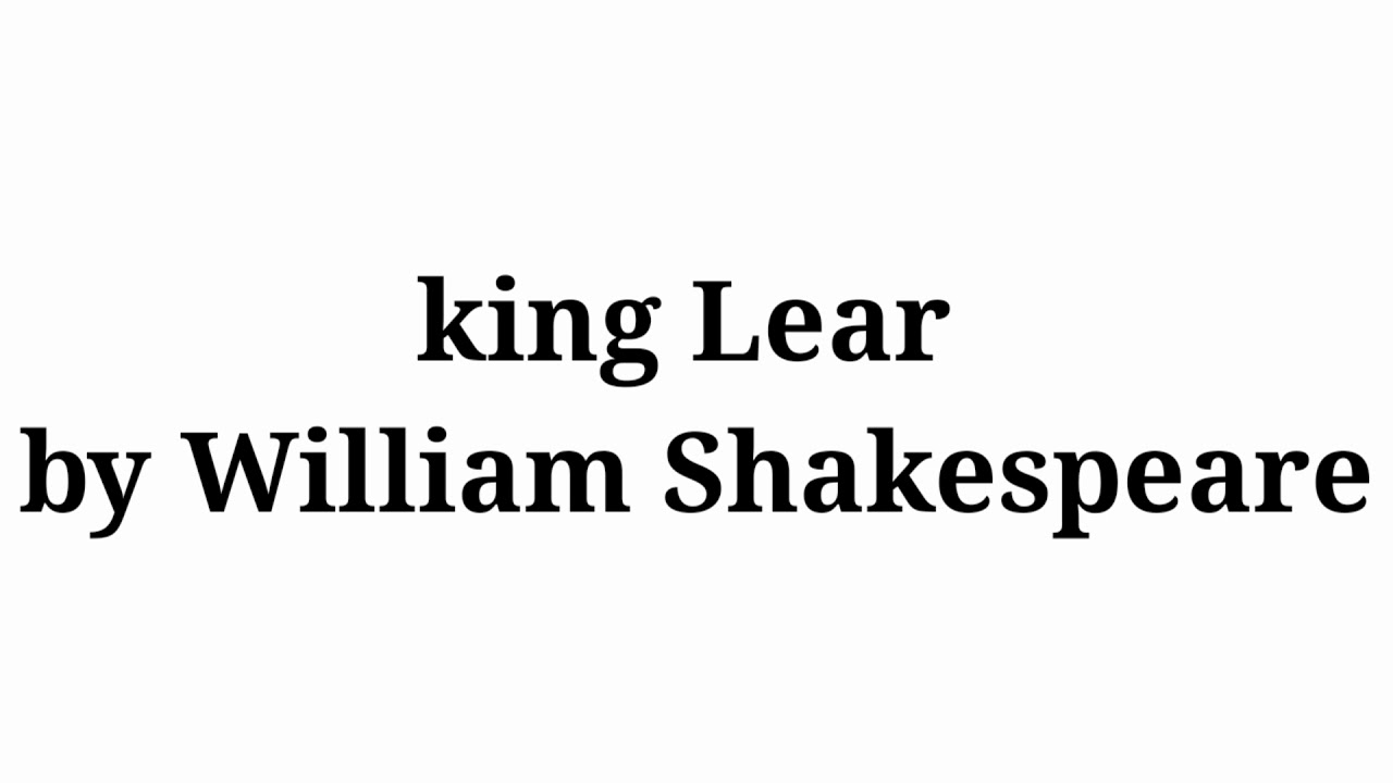 KING LEAR BY WILLIAM SHAKESPEARE EASY SUMMARY BY