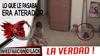 LA VERDAD DE LA NIÑA QUE ES ATORMENTADA POR ESPÍRITUS @OxlackCastro