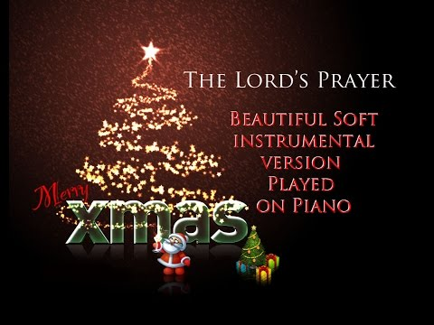 The Lord's Prayer - Beautiful Soft Instrumental Piano Version - Christmas Song