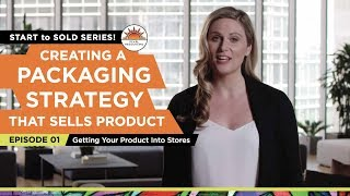 Creating Packaging That Sells Your Product - VIDEO #1: Getting Your Product Into Different Stores