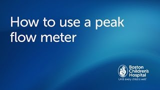 How to use a peak flow meter   Boston Children's Hospital