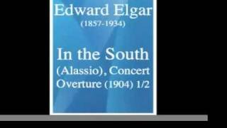 Edward Elgar (1857-1934) : In the South (Alassio), Concert Overture (1904) 1/2